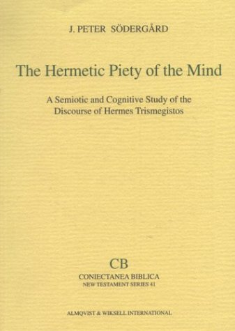 Hermetic Piety of the Mind A Semiotic and Cognitive Study of the Discourse of Hermes Trismegistos