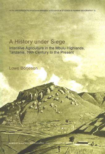 9789122020950: History Under Siege: Intensive Agriculture in the Mbulu Highlands, Tanzania, 19th Century to the Present (Stockholm Studies in Human Geography)