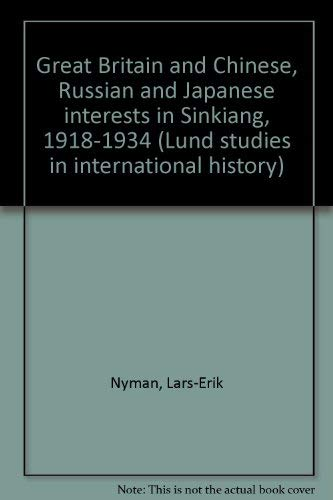 Great Britain and Chinese, Russian and Japanese Interests in Sinkiang, 1918-1934: Nyman, Lars-Erik