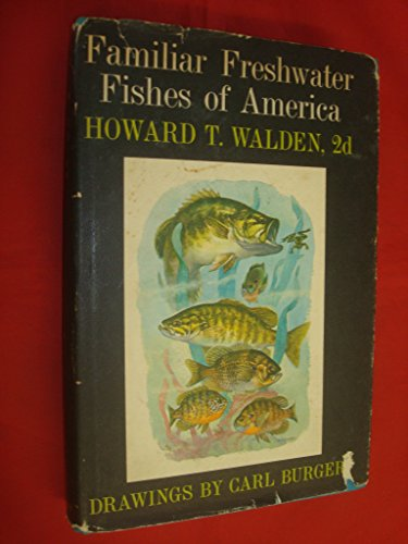 FAMILIAR FRESHWATER FISHES OF AMERICA (Familiar Natural History Series): Walden, Howard T.