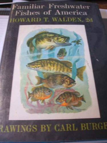Familiar Freshwater Fishes of America: WALDEN, Howard T