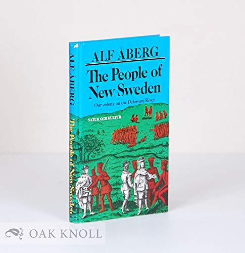 THE PEOPLE OF NEW SWEDEN: Our Colony on the Delaware River, 1638-1655: Aberg, Alf