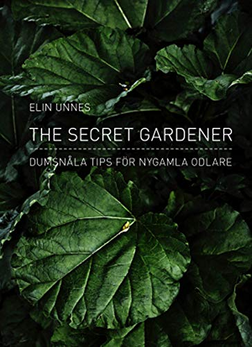 9789127137295: The secret gardener : dumsnåla tips för nygamla odlare