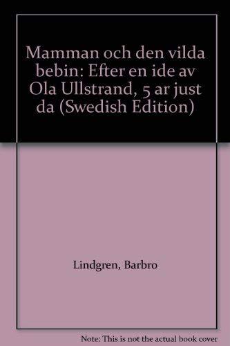 Mamman och den vilda bebin: Efter en: Lindgren, Barbro