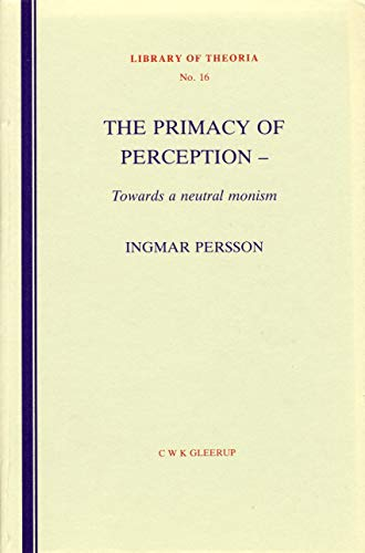 9789140050977: The primacy of perception: Towards a neutral monism (Library of theoria)
