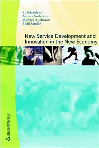 New Service Development and Innovation in the New Economy: Edvardsson, Bo; Gustafsson, Anders; ...