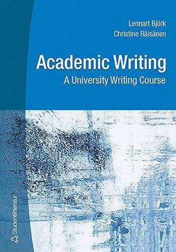 Academic Writing: A University Writing Course: Lennart A. Bjork; Christine Raisanen