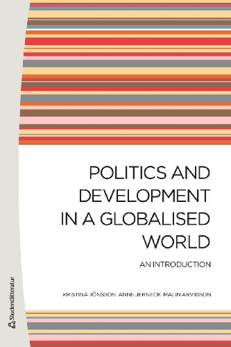 Politics and Development in a Globalised World: An Introduction: Jonsson, Kristina, Jerneck, Anne, ...
