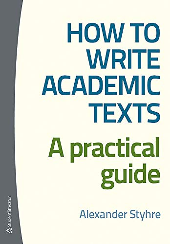 How to Write Academic Texts: A Practical Guide: Styhre, Alexander