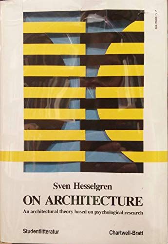 On architecture: An architectural theory based on psychological research (9789144240213) by Sven Hesselgren