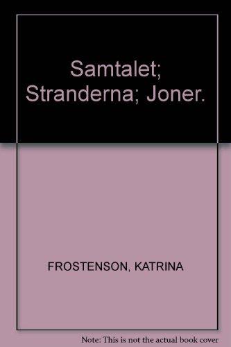 Samtalet; Stranderna; Joner.: KATRINA FROSTENSON