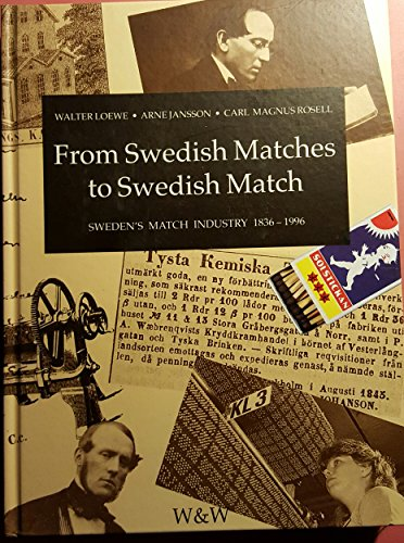 From Swedish Matches to Swedish Match the Swedish Match Industry 1836-1996