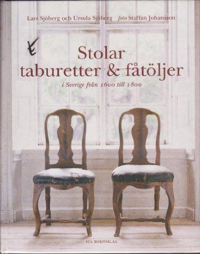 Stolar, taburetter & fåtöljer, i Sverige från 1600 till 1800: Lars Sj�berg, ...