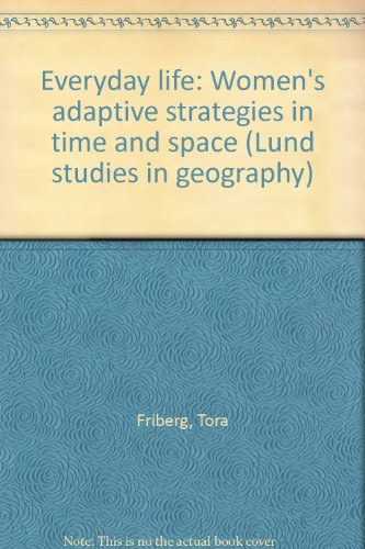 9789154055487: Everyday life: Women's adaptive strategies in time and space (Lund studies in geography)