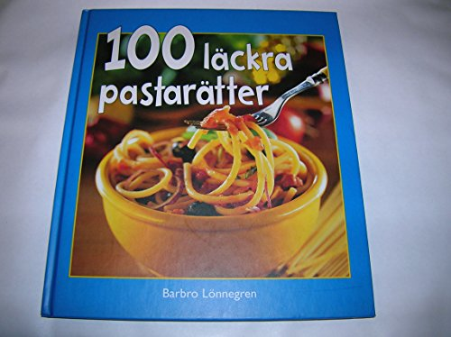 9789155232344: 100 läckra pastarätter
