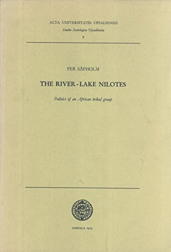 9789155400903: The River-lake Nilotes: Politics of an Arican tribal group (Acta Universitatis Upsaliensis)