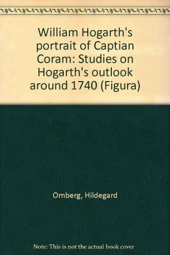 William Hogarth's portrait of Captian Coram: Studies: Omberg, Hildegard
