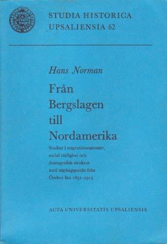 Fr?n Bergslagen till Nordamerika: Studier i migrationsm?nster, social r?rlighet och demografisk ...