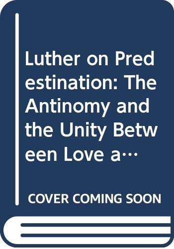 9789155407056: Luther on Predestination: The Antinomy and the Unity Between Love and Wrath in Luther's Concept of God (Studia doctrinae Christianae Upsaliensia)