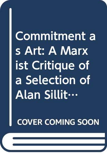 9789155407087: Commitment as Art: A Marxist Critique of a Selection of Alan Sillitoe's Political Fiction (Studia Anglistica Upsaliensia)
