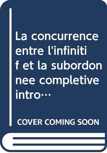 9789155409272: La concurrence entre l'infinitif et la subordonnee completive introduite par que en francais contemporain =: [The rivalry between the infinitive ... Romanica Upsaliensia) (French Edition)