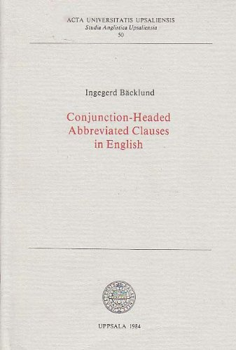 Conjunction-Headed Abbreviated Clauses in English (Studia Anglistica Upsaliensia 50): Ingegerd ...