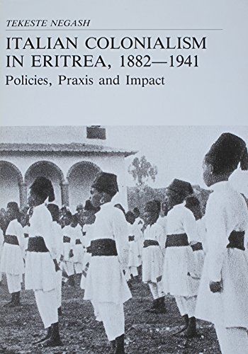 Italian Colonialism in Eritrea, 1882-1941: Policies, Praxis and Impact (Studia historica ...