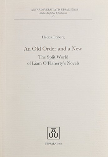 An Old Order and a New: The Split World of Liam O'Flaherty's Novels (Studia Anglistica ...