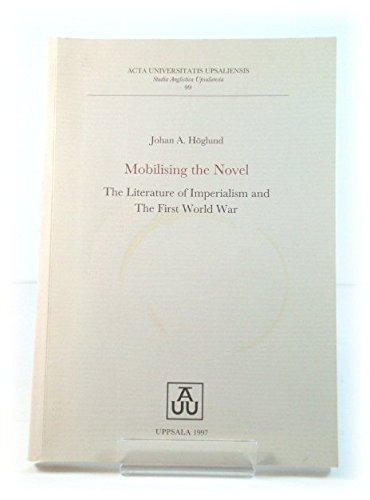 9789155440688: Mobilising the novel: The literature of imperialism and the First World War (Acta Universitatis Upsaliensis)