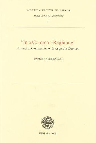 9789155443757: In a Common Rejoicing: Liturgical Communion With Angels in Qumran (Studia Semitica Upsaliensia, 14)