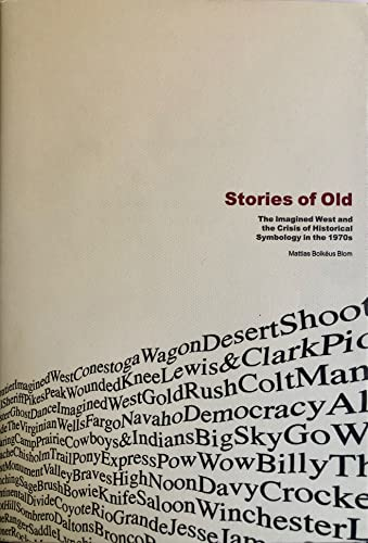 9789155444365: Stories of Old: The Imagined West & the Crisis of Historical Symbology in the 1970s (Acta Universitatis Upsaliensis Studia An Series, 106)