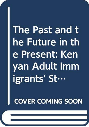 9789155447571: The Past and the Future in the Present: Kenyan Adult Immigrants' Stories on Orientation and Adult Education in Sweden (Acta Universitatis Upsaliensis Uppsala Studies in Education, 89)
