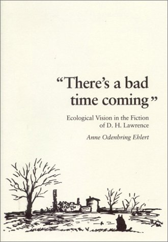 There's a Bad Time Coming: Ecological Vision in the Fiction of D. H. Lawrence (Studia ...