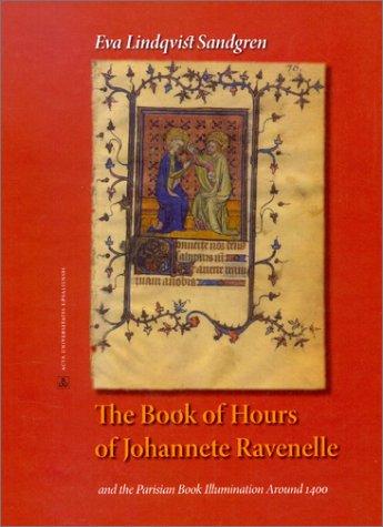 Book of Hours of Johannete Ravenelle & the Parisian Book Illumination Around 1400 (Acta ...
