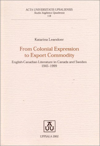 From Colonial Expression to Export Commodity: English-Canadian: Leandoer, Katarina