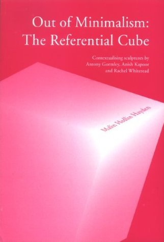 9789155456825: Out of Minimalism: The Referential Cube: Contextualizing Sculptures by Antony Gormley, Anish Kapoor & Rachel Whiteread