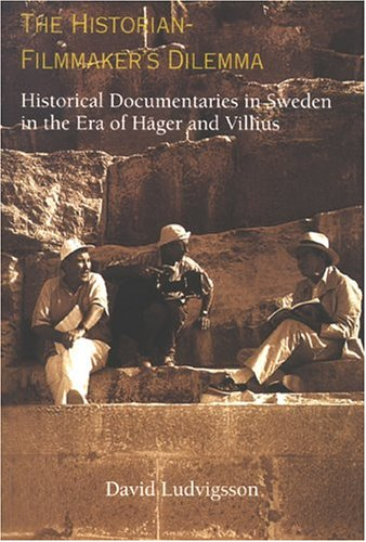 Historian-Filmmaker's Dilemma: Historical Documentaries in Sweden in the Era of Hager and ...