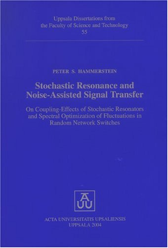 9789155459680: Stochastic Resonance and Noise-Assisted Signal Transfer: On Coupling-Effects Of Stochastic Resonators and Spectral Optimization Of Fluctuations In ... from the Faculty of Science & Technology)