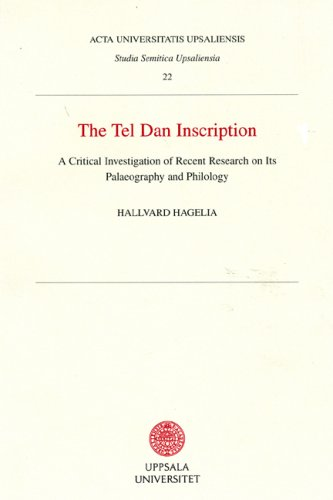 9789155466138: Tel Dan Inscription: A Critical Investigation of Recent Research on Its Palaeography & Philology (Studia Semantica Upsaliensia)