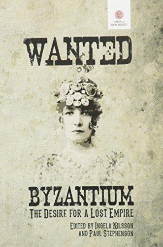 Wanted, Byzantium: The Desire for a Lost Empire (Studia Byzantina Upsaliensia)