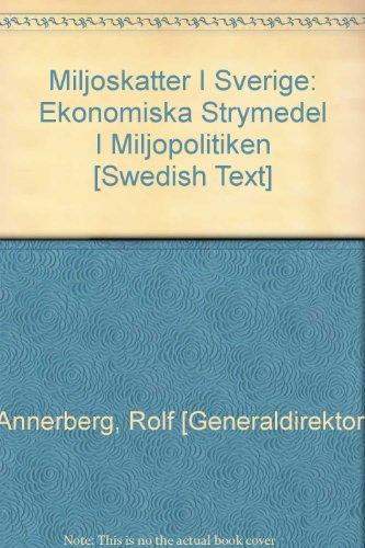 Miljoskatter I Sverige: Ekonomiska Strymedel I Miljopolitiken [Swedish Text]: Annerberg, Rolf [...