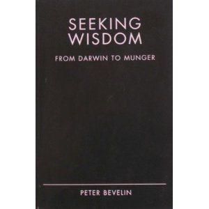Seeking Wisdom: From Darwin to Munger: Bevelin, Peter