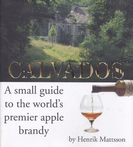 9789163155451: Calvados: A Small Guide to the World's Premiere Apple Brandy