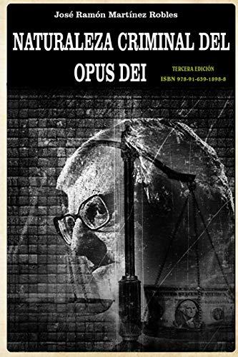 9789163918988: Naturaleza criminal del Opus Dei: Un estudio documentado sobre las practicas delictivas del Opus Dei