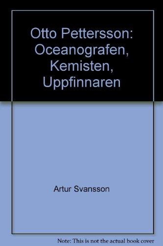 Otto Pettersson: Oceanografen, Kemisten, Uppfinnaren (Swedish): Artur Svansson