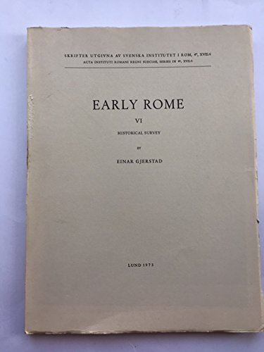 Early Rome VI: Historical Survey (Skrifter Utg. AV Svenska Institutet I ROM. ACTA Instituti Ro)