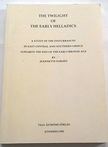 The Twilight of the Early Helladics: A Study of the Disturbances in East-Central and Southern ...