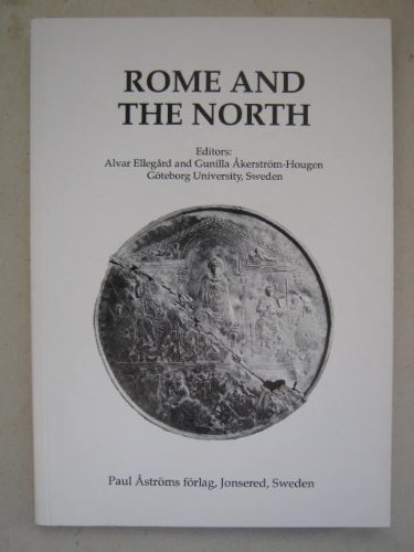 ROME & THE NORTH (STUDIES IN MEDITERRANEAN ARCHAEOLOGY AND LITERATURE NUMBER 135): Ellegard, ...