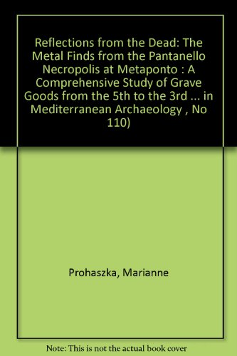9789170811067: Reflections from the Dead: The Metal Finds from the Pantanello Necropolis at Metaponto : A Comprehensive Study of Grave Goods from the 5th to the 3rd ... in Mediterranean Archaeology , No 110)