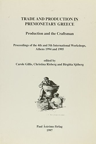 9789170811647: Trade & Production in Premonetary Greece: Production and the Craftsman, Proceedings of the 4th and 5th International Workshops, Athens 1994 and 1995